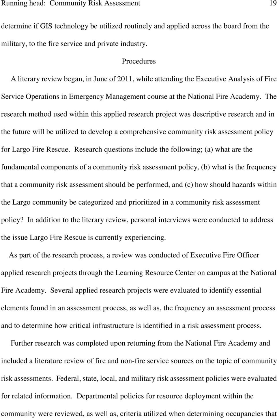 The research method used within this applied research project was descriptive research and in the future will be utilized to develop a comprehensive community risk assessment policy for Largo Fire
