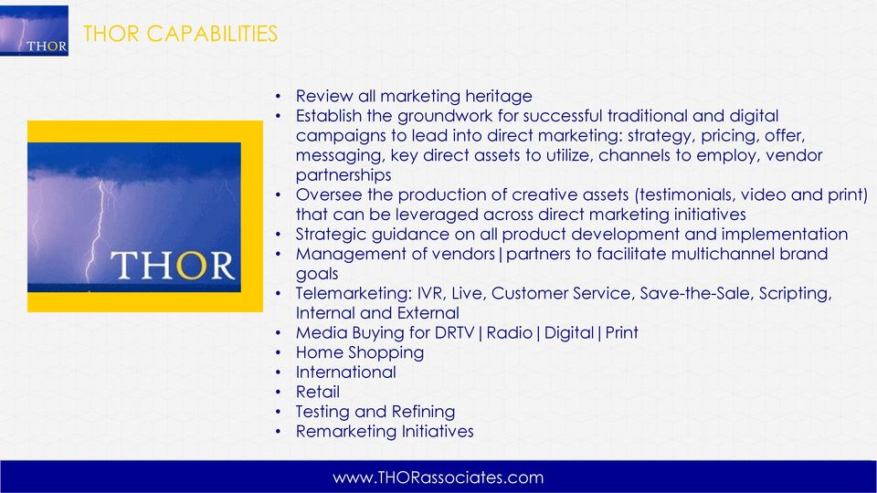 direct marketing initiatives Strategic guidance on all product development and implementation Management of vendors partners to facilitate multichannel brand goals Telemarketing: IVR,