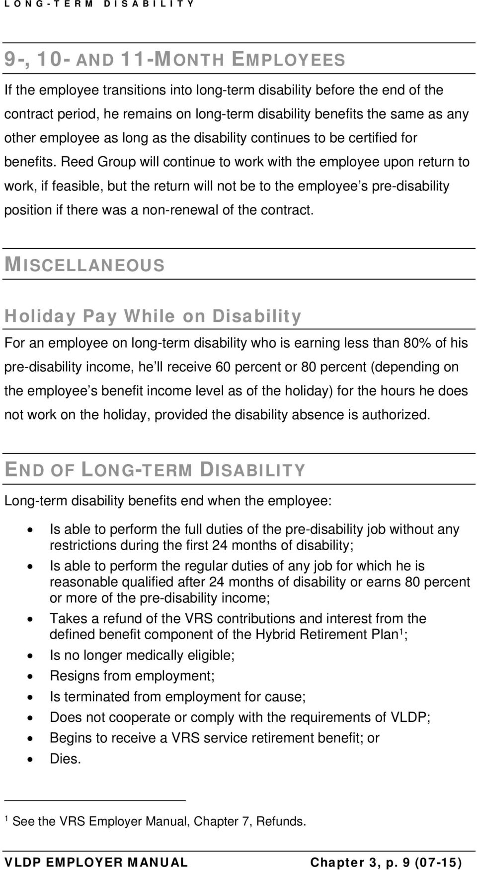 Reed Group will continue to work with the employee upon return to work, if feasible, but the return will not be to the employee s pre-disability position if there was a non-renewal of the contract.