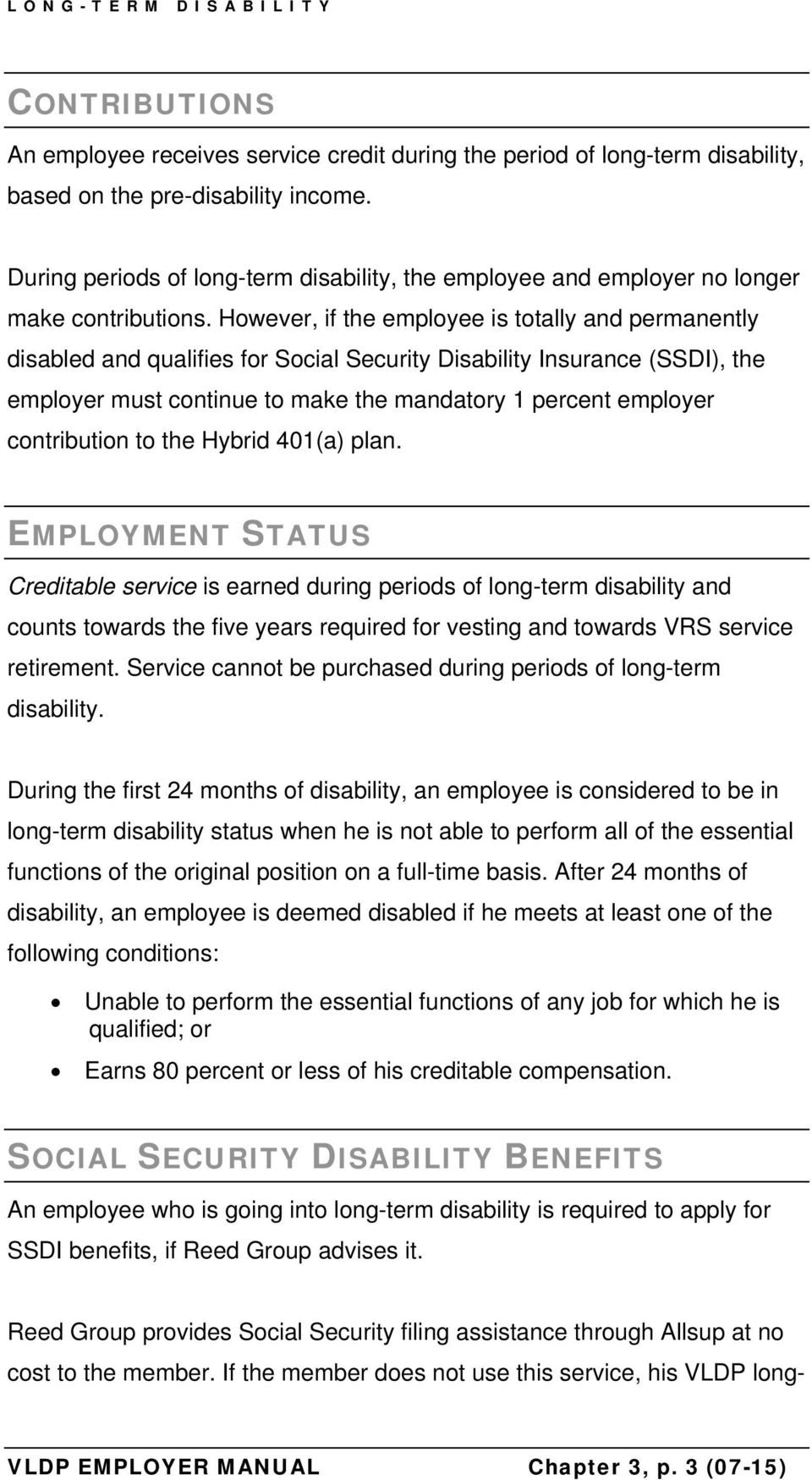However, if the employee is totally and permanently disabled and qualifies for Social Security Disability Insurance (SSDI), the employer must continue to make the mandatory 1 percent employer