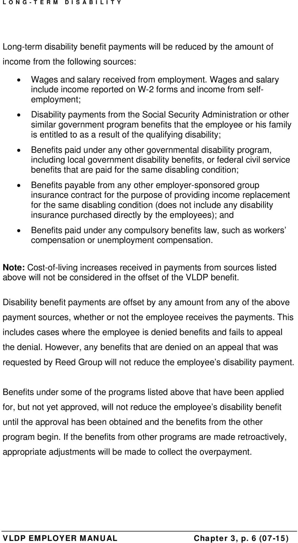 employee or his family is entitled to as a result of the qualifying disability; Benefits paid under any other governmental disability program, including local government disability benefits, or