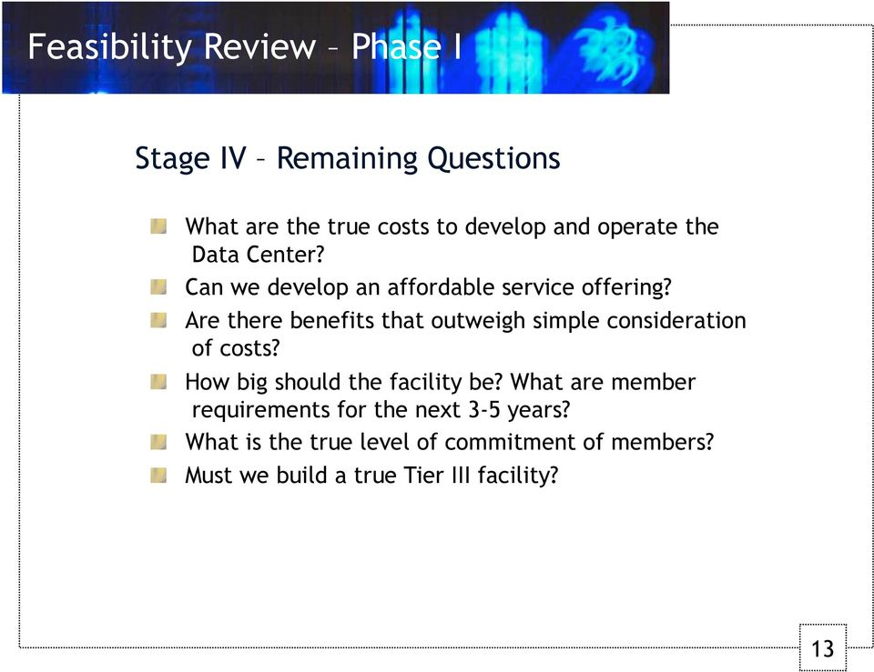 Are there benefits that outweigh simple consideration of costs? How big should the facility be?