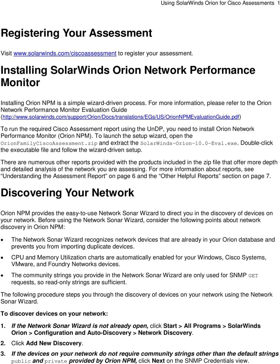 For more information, please refer to the Orion Network Performance Monitor Evaluation Guide (http://www.solarwinds.com/support/orion/docs/translations/egs/us/orionnpmevaluationguide.