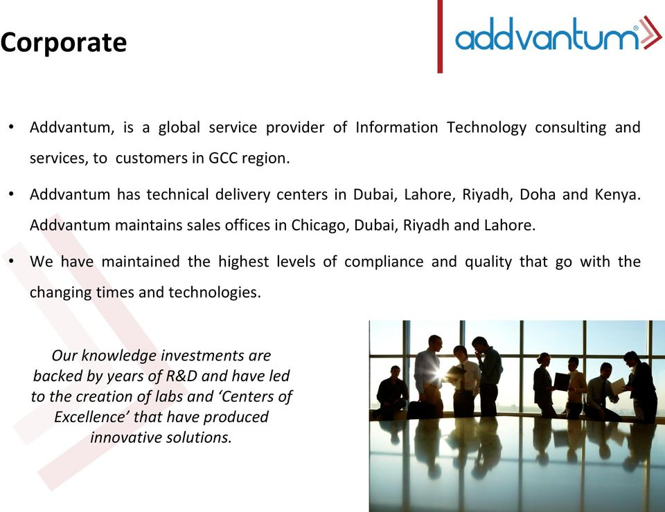 Addvantum maintains sales offices in Chicago, Dubai, Riyadh and Lahore.