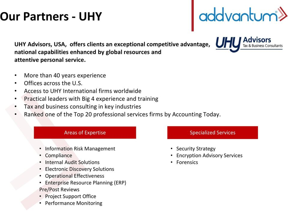 Access to UHY International firms worldwide Practical leaders with Big 4 experience and training Tax and business consulting in key industries Ranked one of the Top 20 professional services
