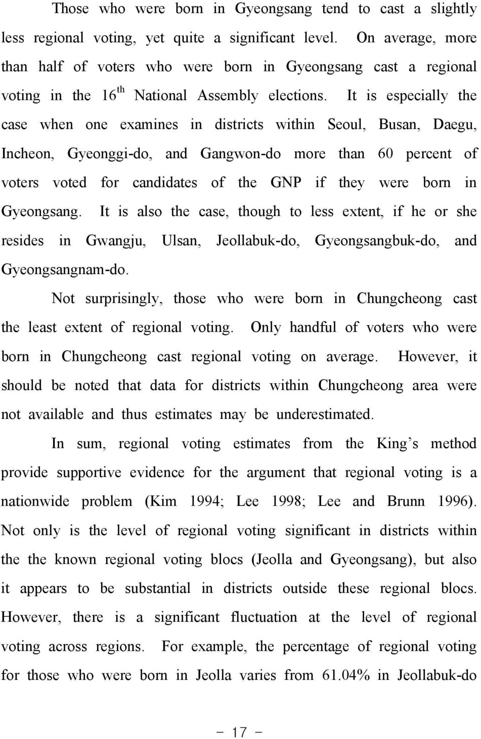 It s especally the case when one examnes n dstrcts wthn Seoul, Busan, Daegu, Incheon, Gyeongg-do, and Gangwon-do more than 60 percent of voters voted for canddates of the GNP f they were born n