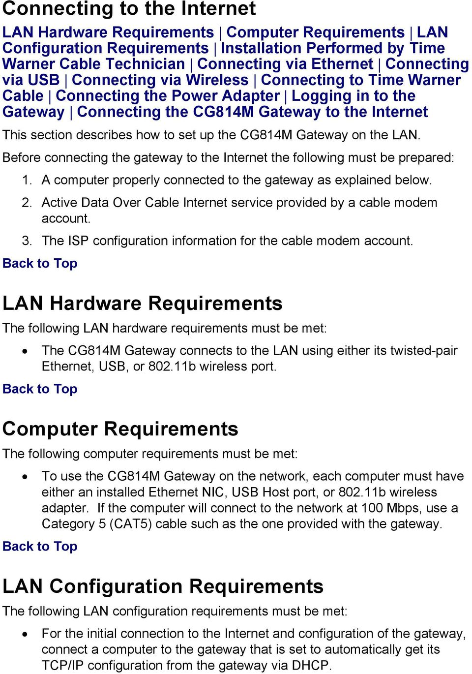 the CG814M Gateway on the LAN. Before connecting the gateway to the Internet the following must be prepared: 1. A computer properly connected to the gateway as explained below. 2.