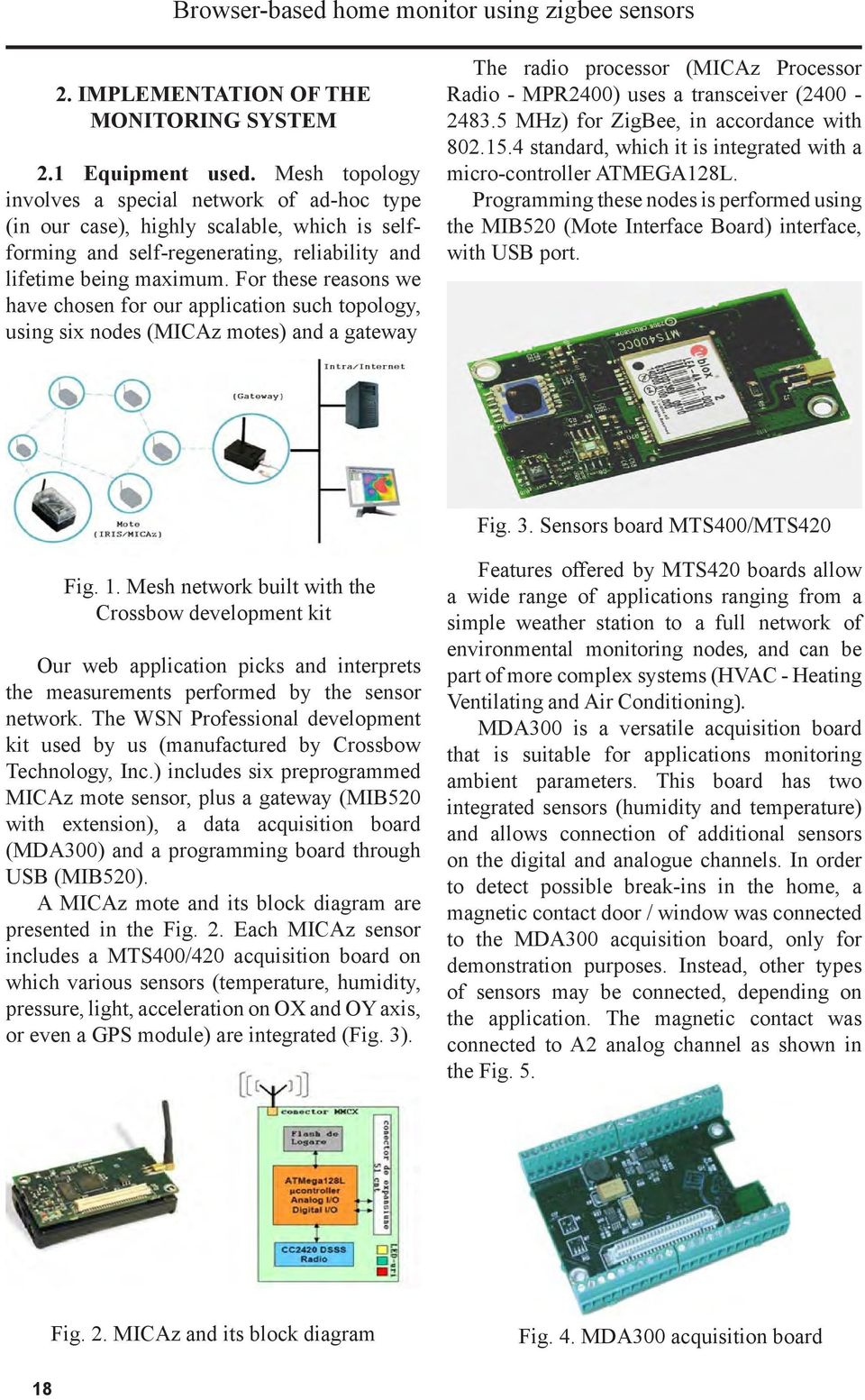 For these reasons we have chosen for our application such topology, using six nodes (MICAz motes) and a gateway The radio processor (MICAz Processor Radio - MPR2400) uses a transceiver (2400-2483.