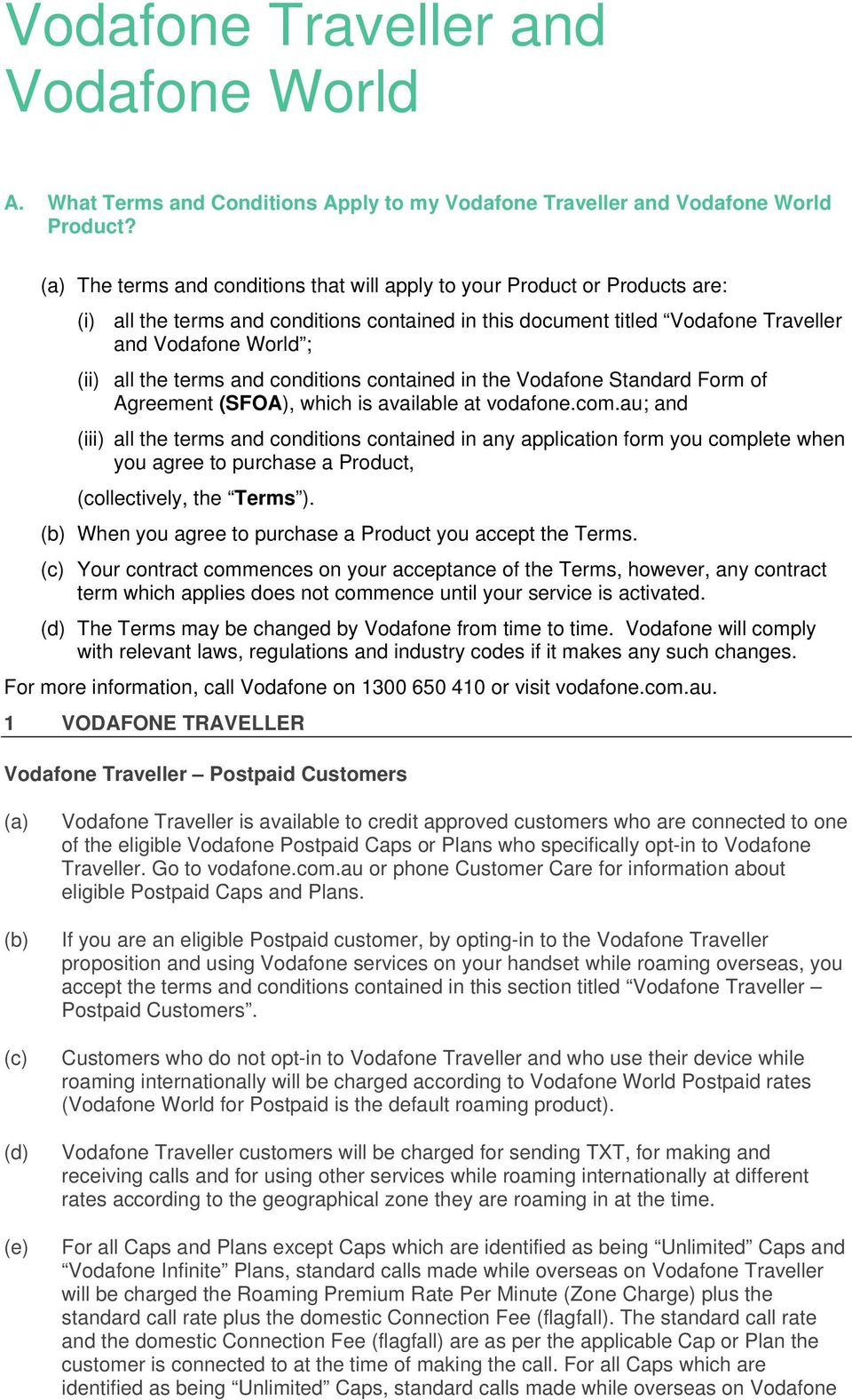 terms and conditions contained in the Vodafone Standard Form of Agreement (SFOA), which is available at vodafone.com.