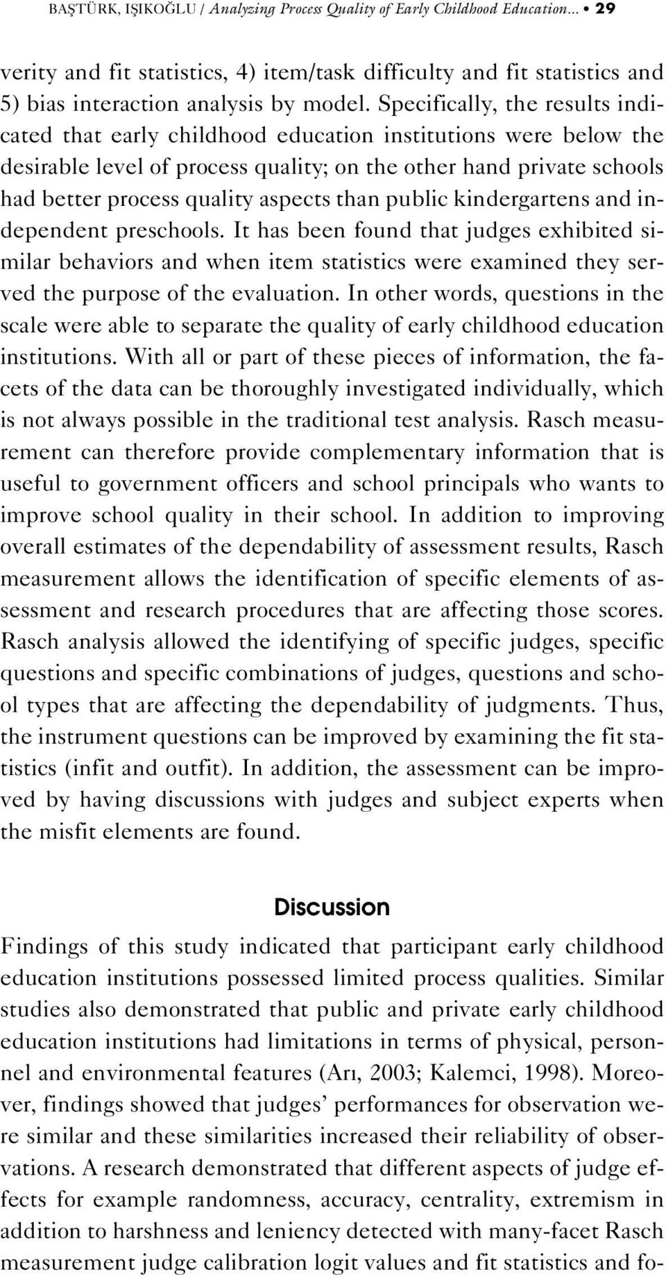than public kindergartens and independent preschools. It has been found that judges exhibited similar behaviors and when item statistics were examined they served the purpose of the evaluation.