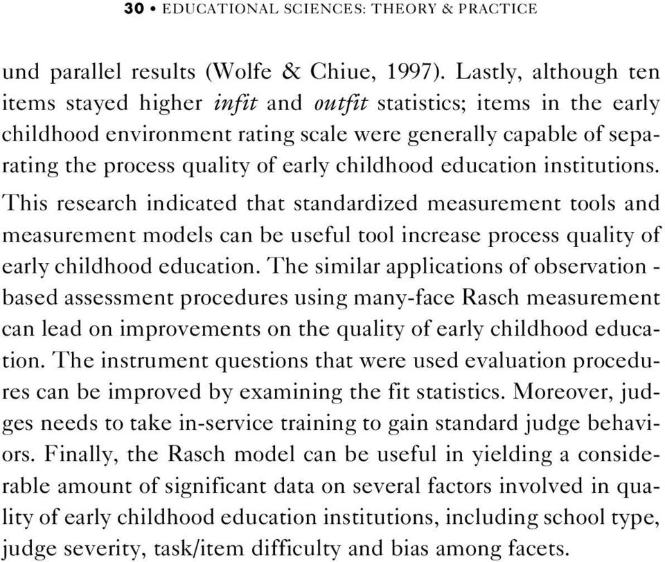 education institutions. This research indicated that standardized measurement tools and measurement models can be useful tool increase process quality of early childhood education.