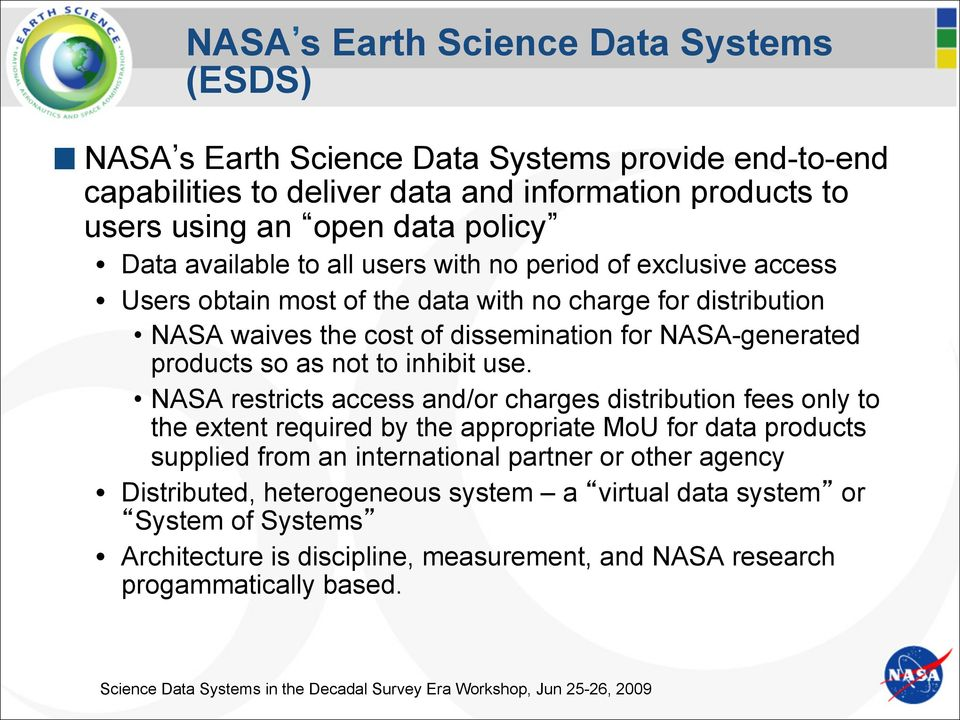 access Users obtain most of the data with no charge for distribution NASA waives the cost of dissemination for NASA-generated products so as not to inhibit use.