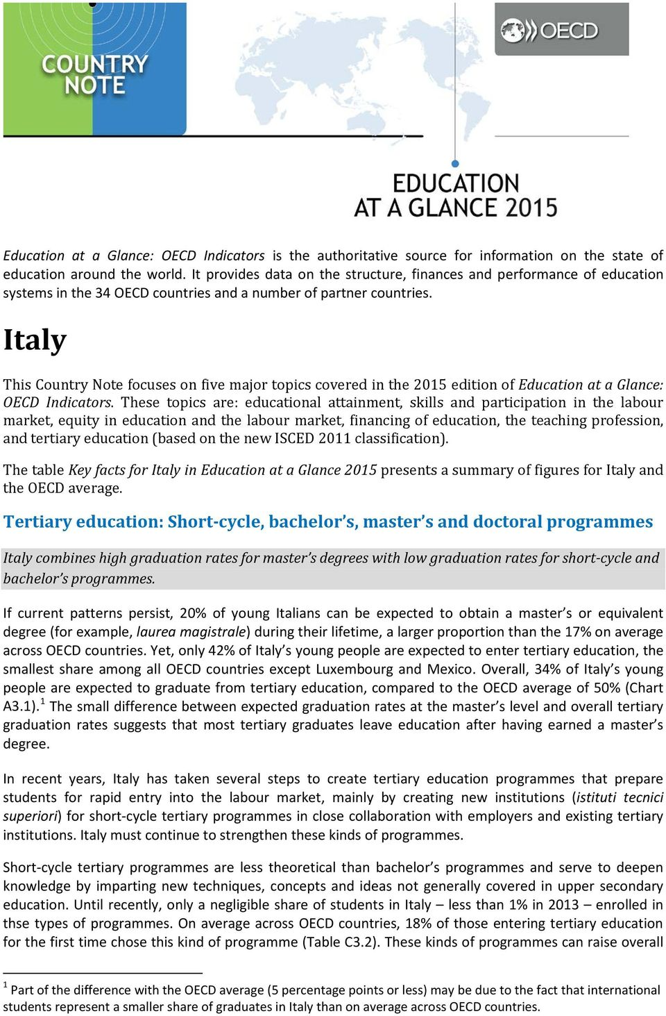 Italy This Country Note focuses on five major topics covered in the 2015 edition of Education at a Glance: OECD Indicators.