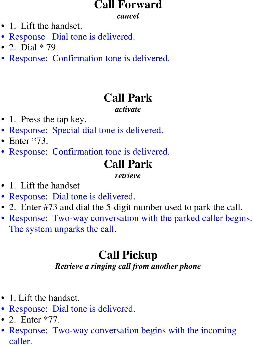 Enter #73 and dial the 5-digit number used to park the call.
