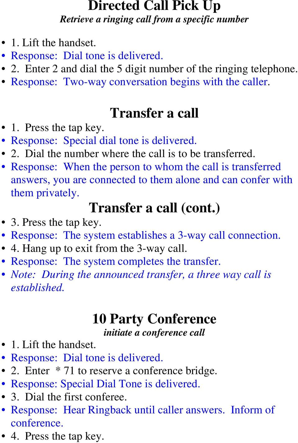 Response: When the person to whom the call is transferred answers, you are connected to them alone and can confer with them privately. Transfer a call (cont.) 3. Press the tap key.