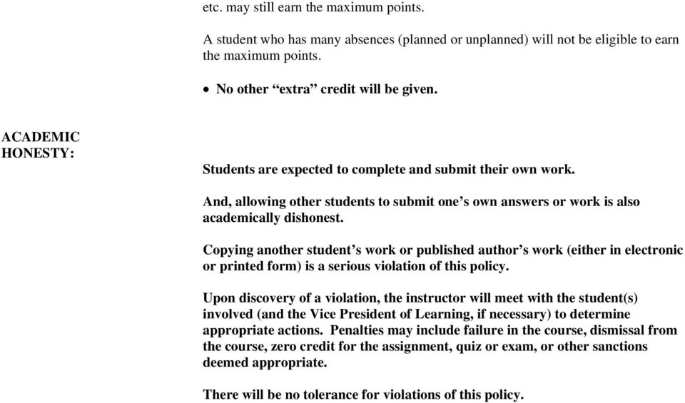 Copying another student s work or published author s work (either in electronic or printed form) is a serious violation of this policy.