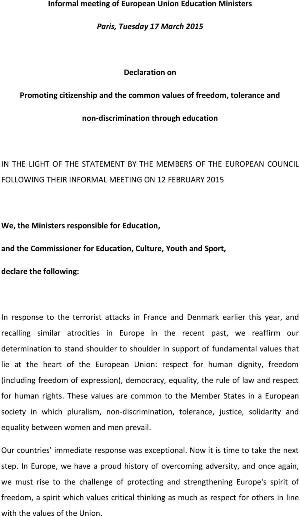 for Education, Culture, Youth and Sport, declare the following: In response to the terrorist attacks in France and Denmark earlier this year, and recalling similar atrocities in Europe in the recent