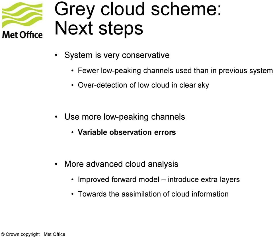 more low-peaking channels Variable observation errors More advanced cloud analysis