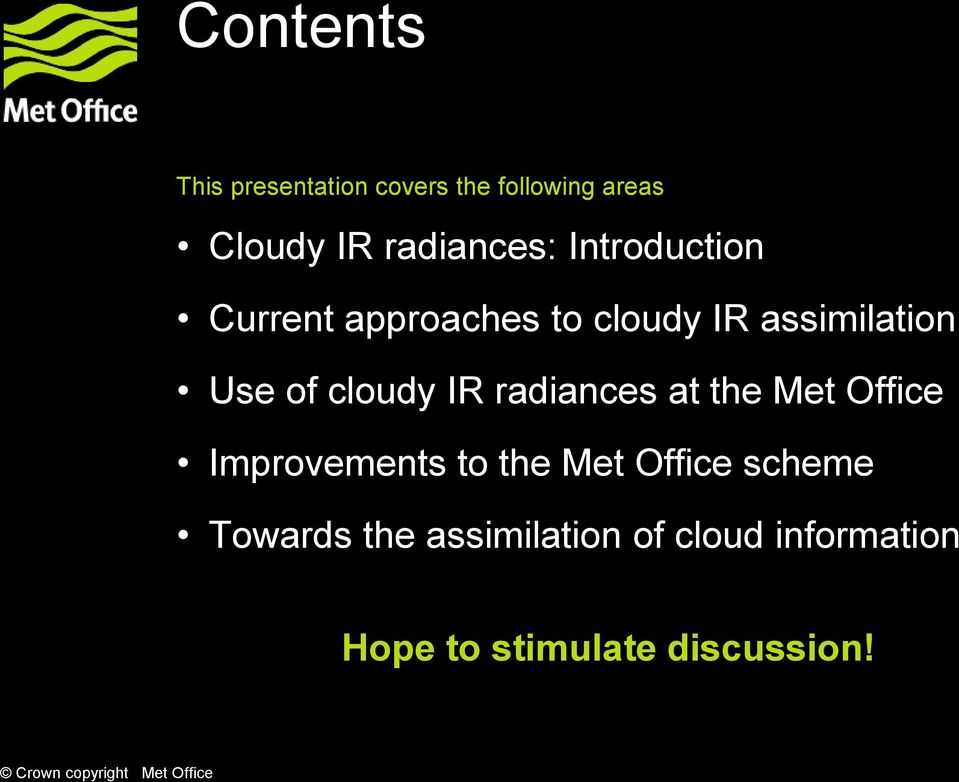 of cloudy IR radiances at the Met Office Improvements to the Met Office