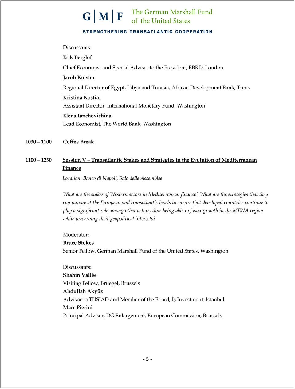 Strategies in the Evolution of Mediterranean Finance What are the stakes of Western actors in Mediterranean finance?
