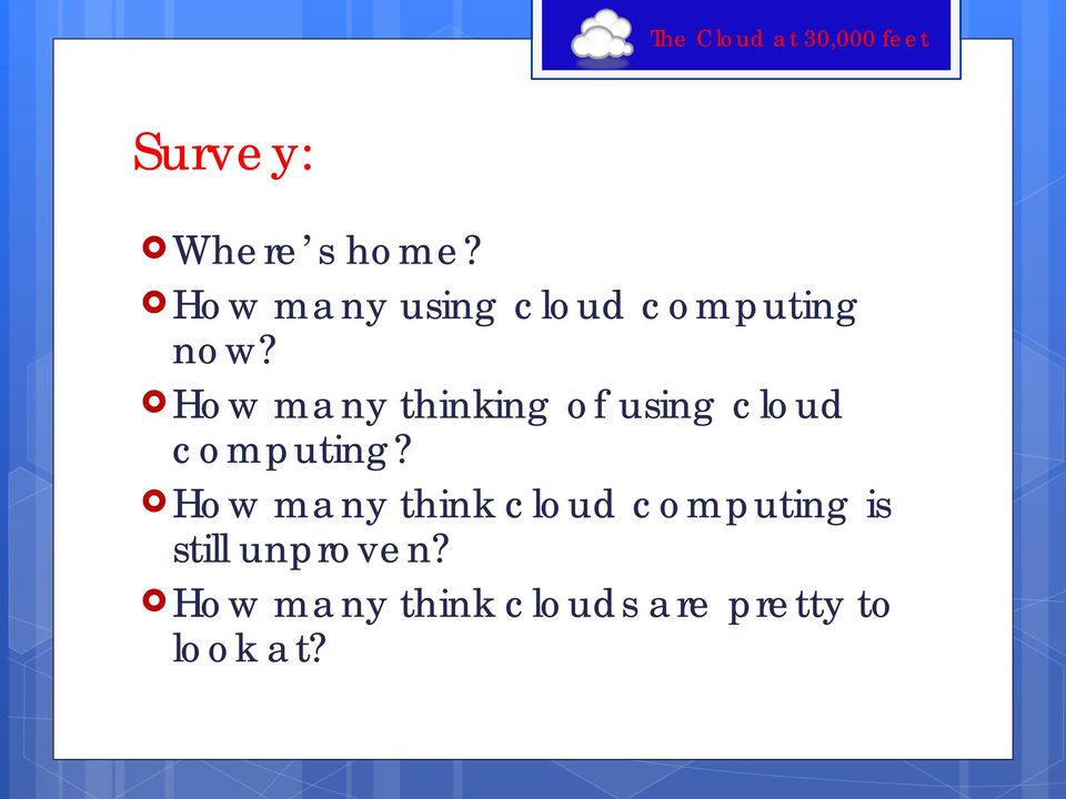 How many thinking of using cloud computing?