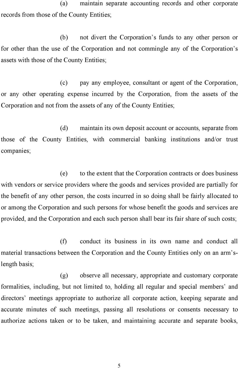 by the Corporation, from the assets of the Corporation and not from the assets of any of the County Entities; (d) maintain its own deposit account or accounts, separate from those of the County