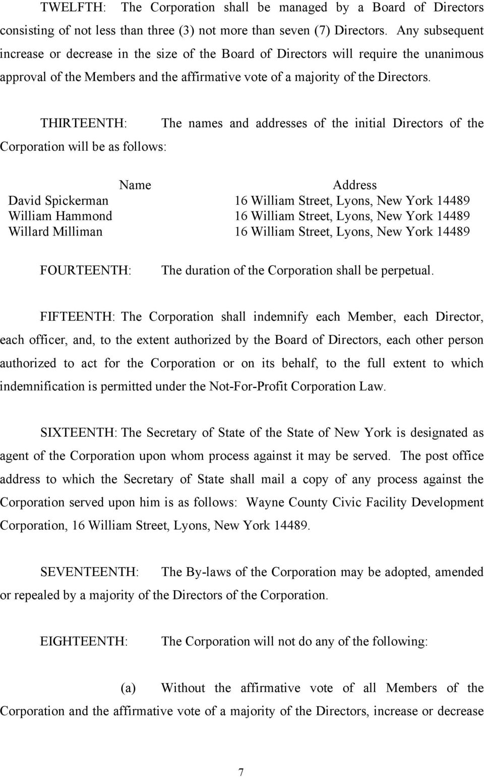THIRTEENTH: The names and addresses of the initial Directors of the Corporation will be as follows: Name Address David Spickerman 16 William Street, Lyons, New York 14489 William Hammond 16 William