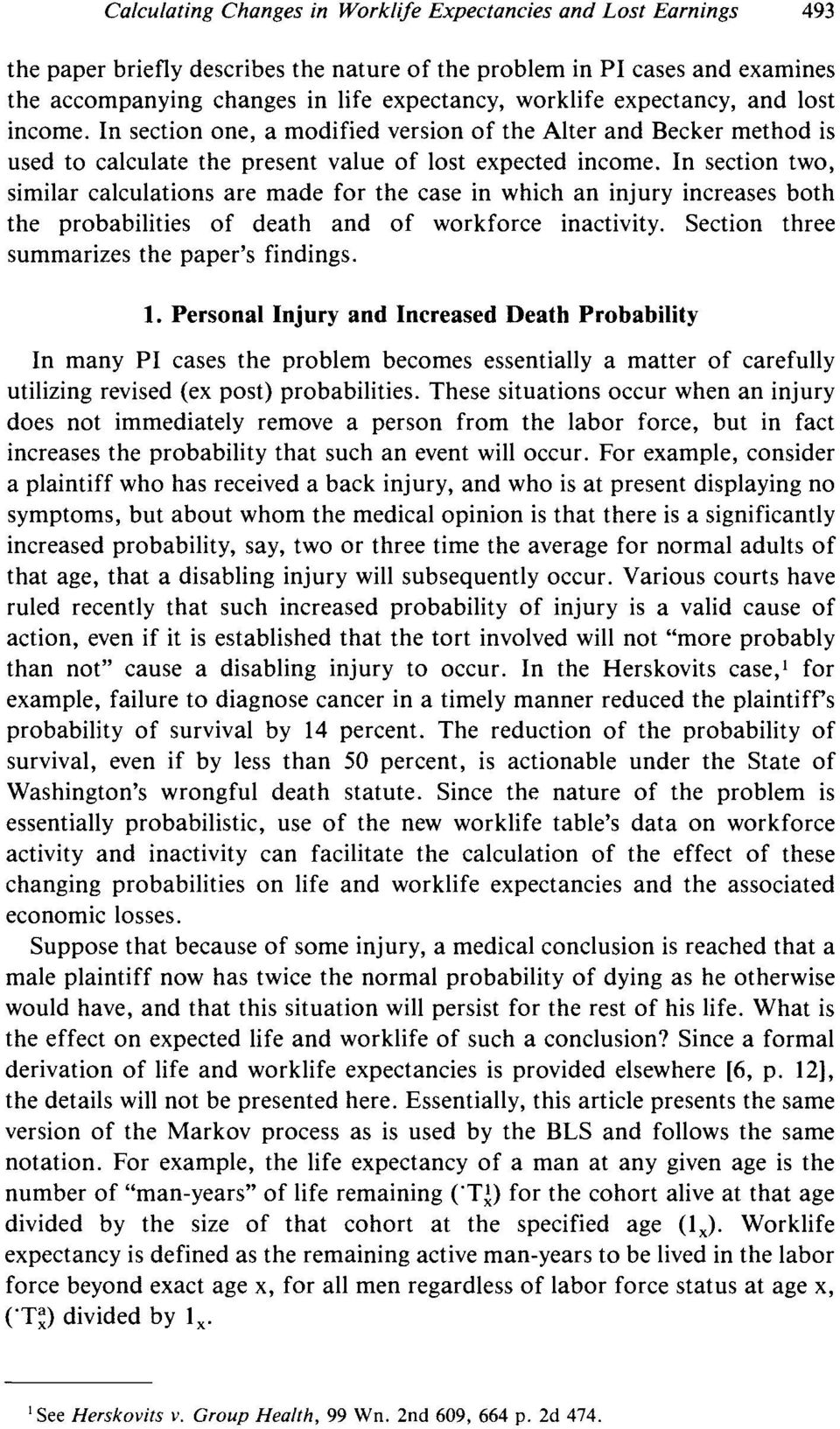 In section two, similar calculations are made for the case in which an injury increases both the probabilities of death and of workforce inactivity. Section three summarizes the paper's findings. 1.
