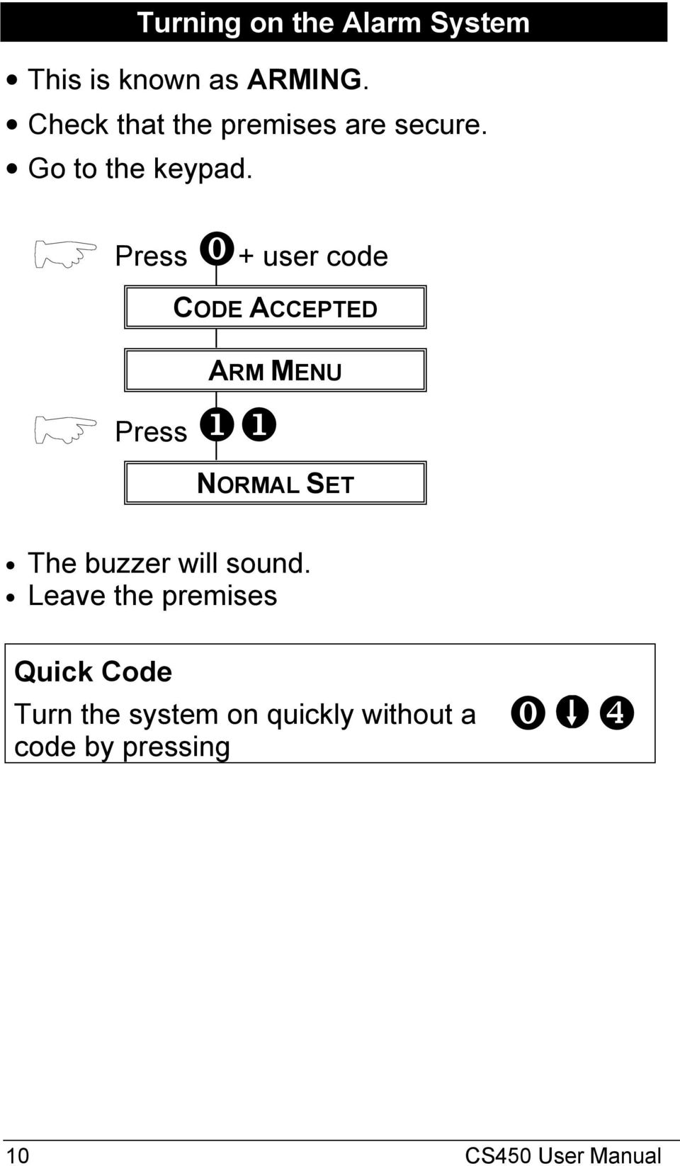⓿+ user code CODE ACCEPTED ARM MENU ❶❶ NORMAL SET The buzzer will sound.