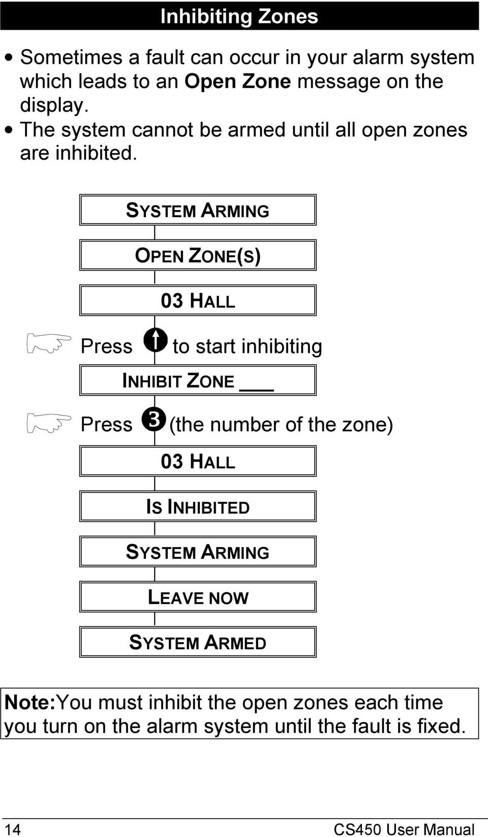SYSTEM ARMING OPEN ZONE(S) 03 HALL to start inhibiting INHIBIT ZONE (the number of the zone) 03 HALL IS INHIBITED