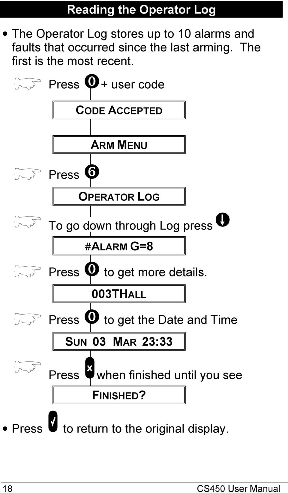 ⓿+ user code CODE ACCEPTED ❻ ARM MENU OPERATOR LOG To go down through Log press #ALARM G=8 ⓿ to get