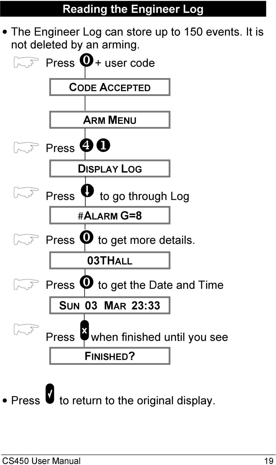 ⓿+ user code CODE ACCEPTED ARM MENU ❹❶ DISPLAY LOG to go through Log #ALARM G=8 ⓿ to