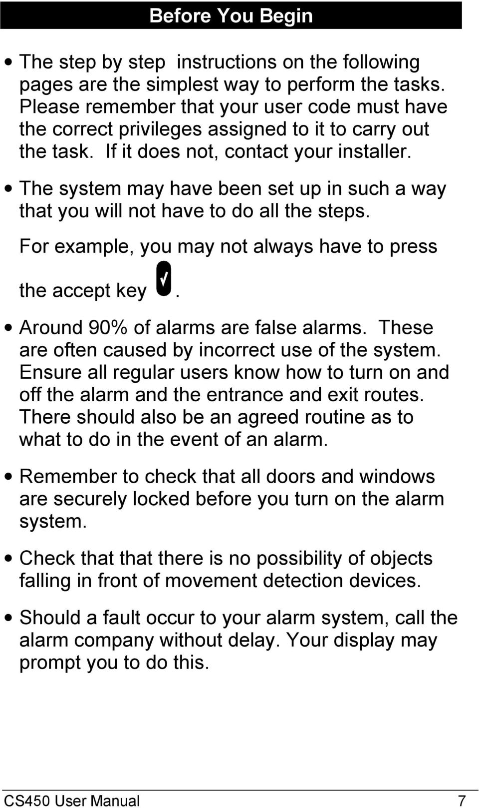 The system may have been set up in such a way that you will not have to do all the steps. For example, you may not always have to press the accept key. Around 90% of alarms are false alarms.