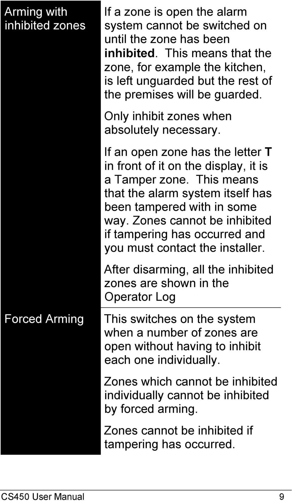 If an open zone has the letter T in front of it on the display, it is a Tamper zone. This means that the alarm system itself has been tampered with in some way.