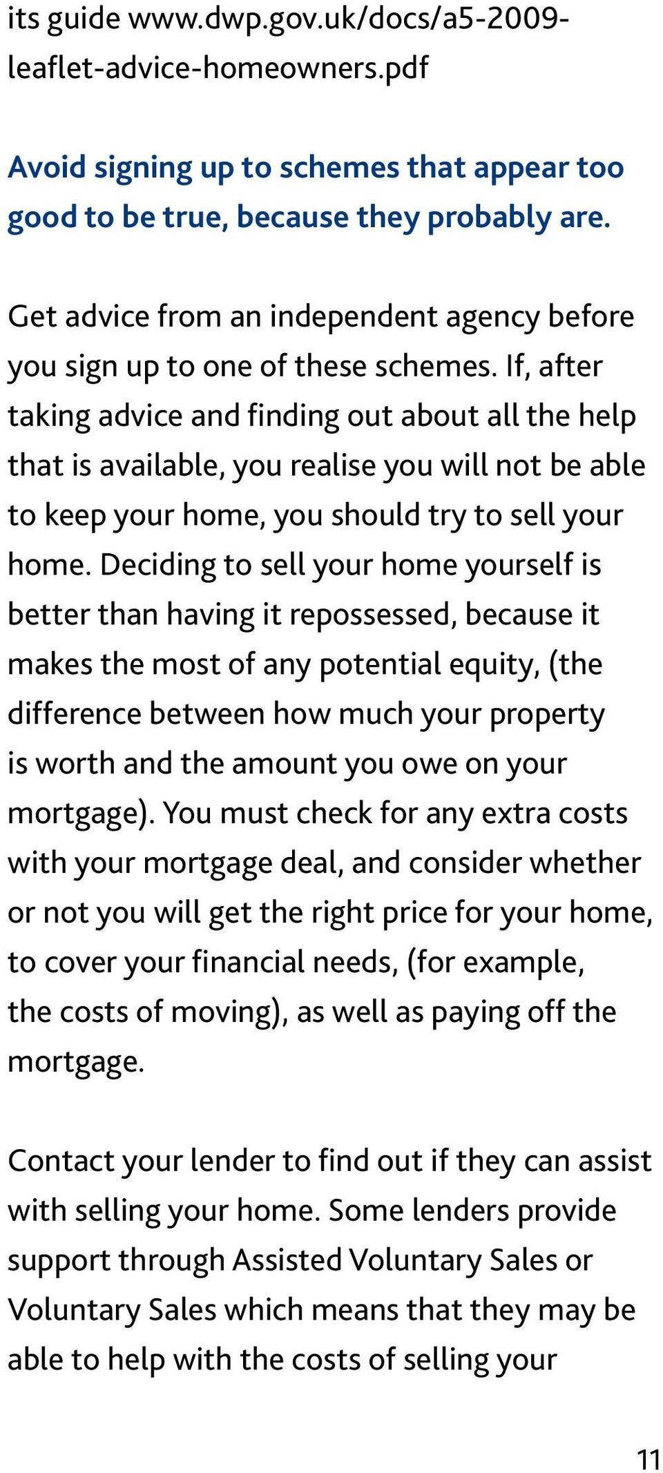 If, after taking advice and finding out about all the help that is available, you realise you will not be able to keep your home, you should try to sell your home.