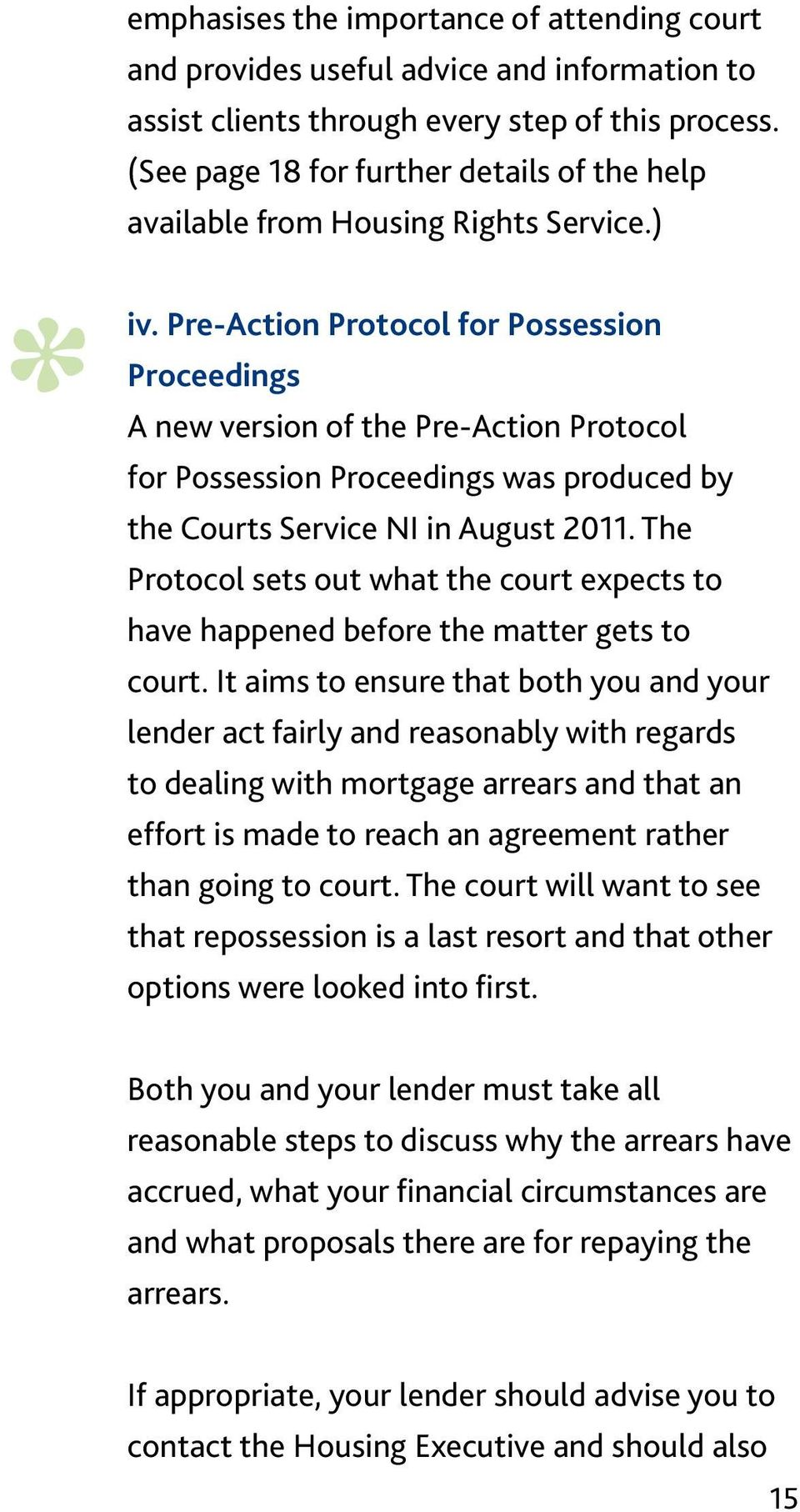 Pre-Action Protocol for Possession Proceedings A new version of the Pre-Action Protocol for Possession Proceedings was produced by the Courts Service NI in August 2011.