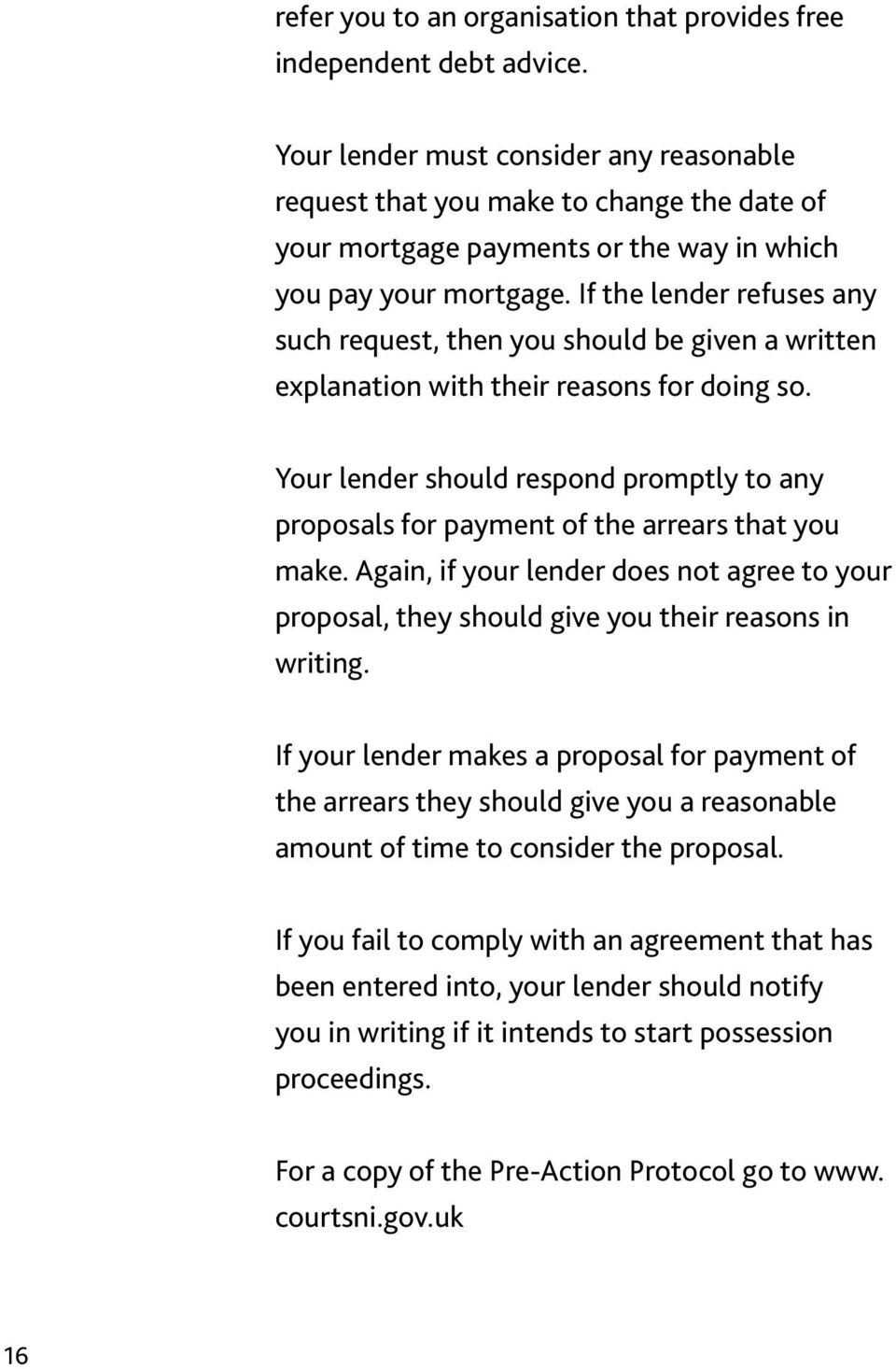 If the lender refuses any such request, then you should be given a written explanation with their reasons for doing so.