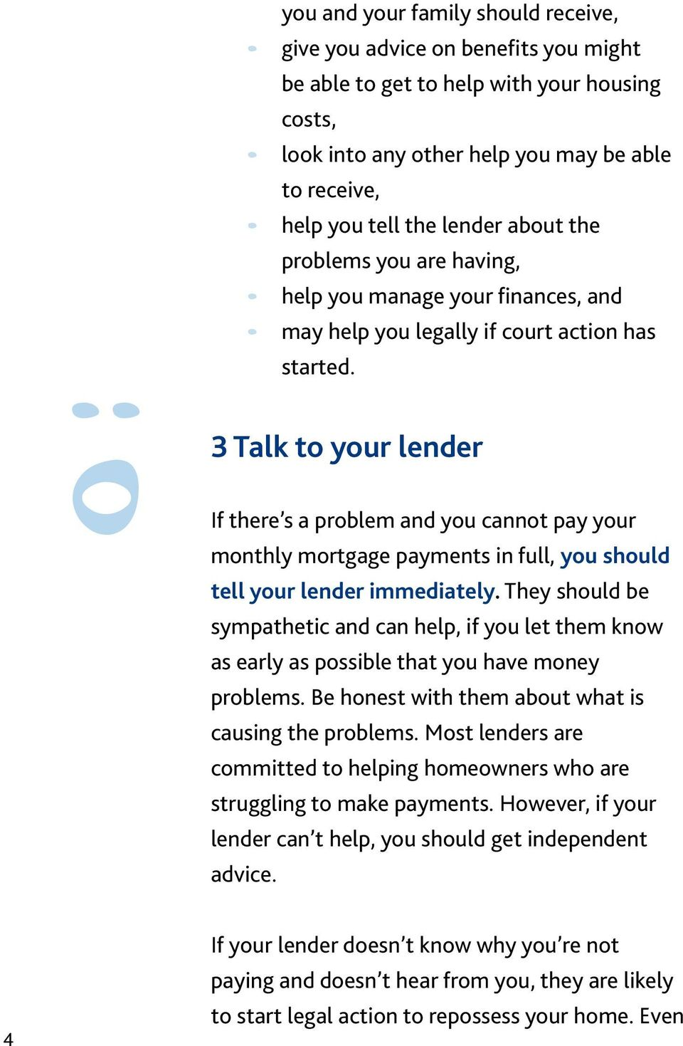3 Talk to your lender If there s a problem and you cannot pay your monthly mortgage payments in full, you should tell your lender immediately.