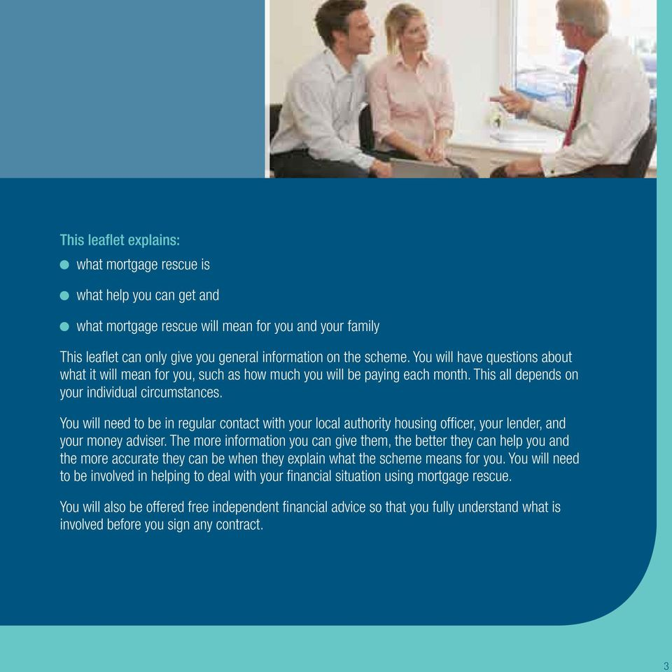You will need to be in regular contact with your local authority housing officer, your lender, and your money adviser.