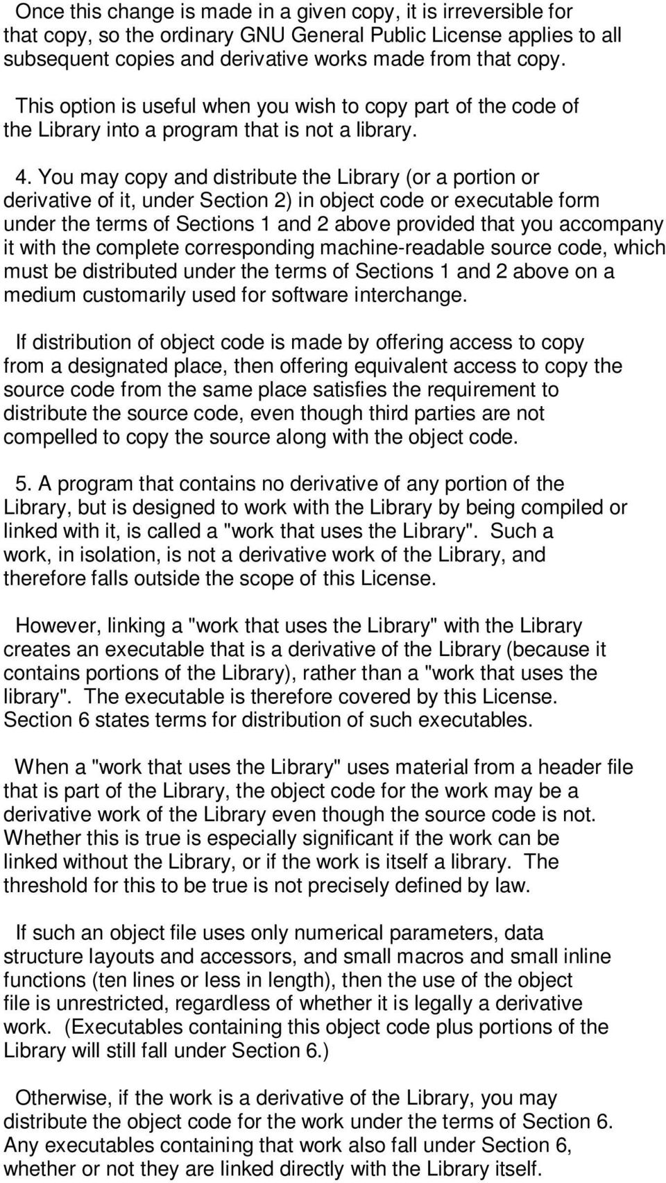 You may copy and distribute the Library (or a portion or derivative of it, under Section 2) in object code or executable form under the terms of Sections 1 and 2 above provided that you accompany it