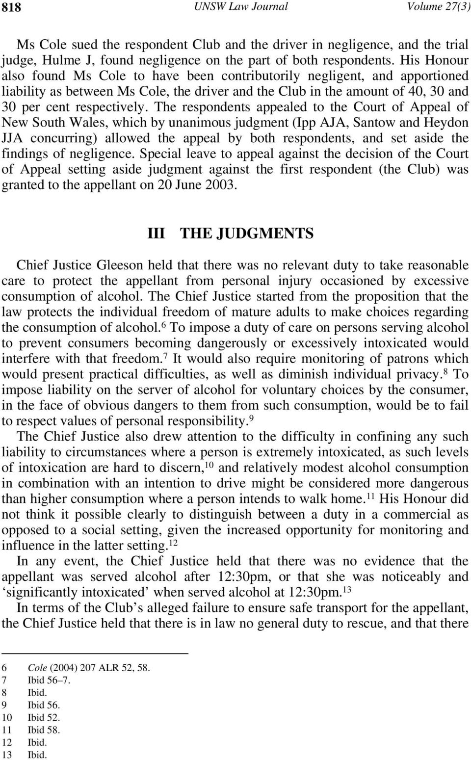 The respondents appealed to the Court of Appeal of New South Wales, which by unanimous judgment (Ipp AJA, Santow and Heydon JJA concurring) allowed the appeal by both respondents, and set aside the