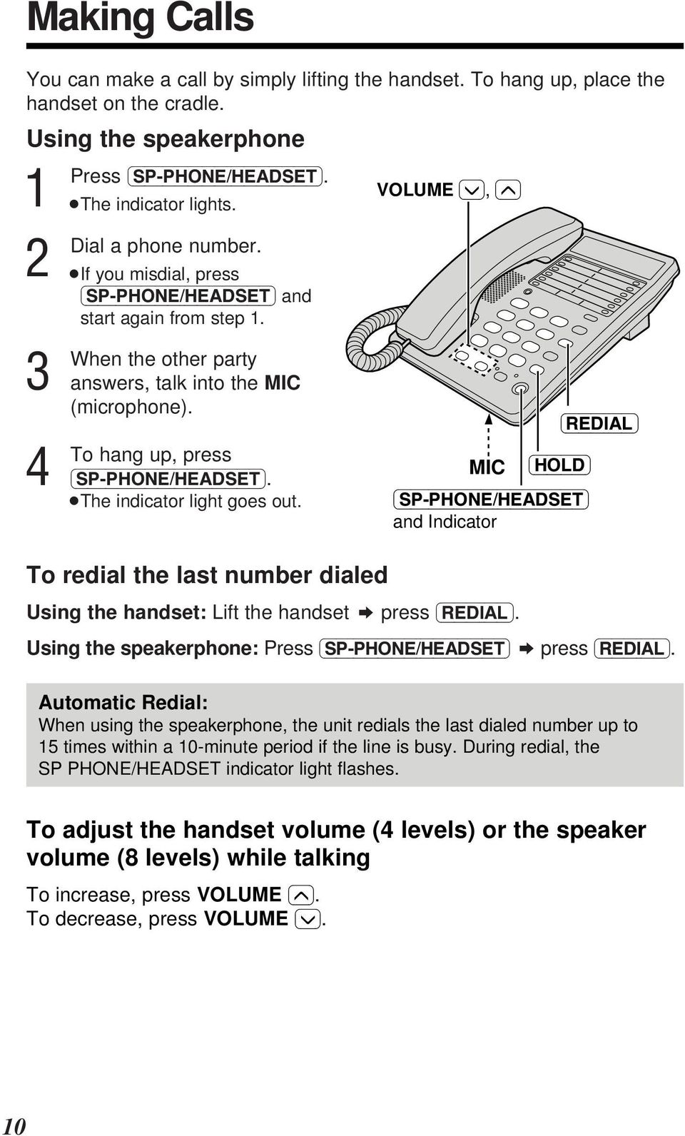 The indicator light goes out. To redial the last number dialed VOLUME (_), (^) MIC (HOLD) (SP-PHONE/HEADSET) and Indicator (REDIAL) Using the handset: Lift the handset press (REDIAL).