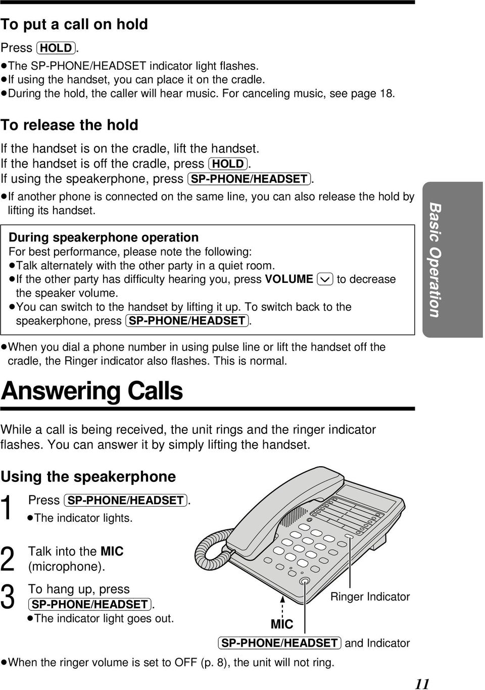 If using the speakerphone, press (SP-PHONE/HEADSET). If another phone is connected on the same line, you can also release the hold by lifting its handset.