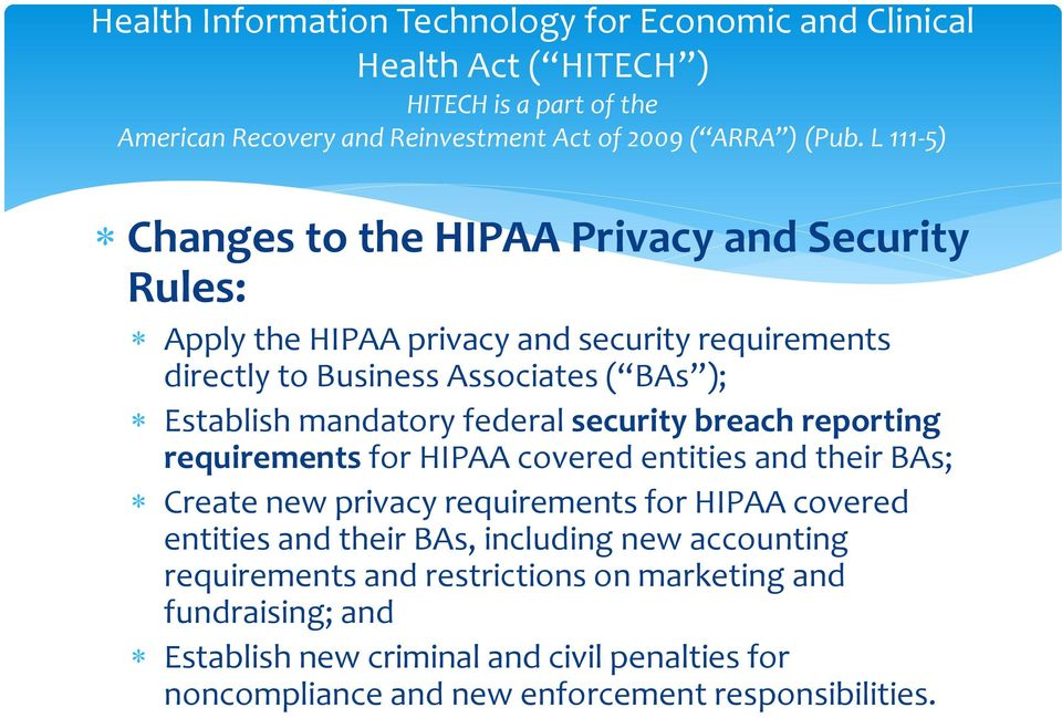 federal security breach reporting requirements for HIPAA covered entities and their BAs; Create new privacy requirements for HIPAA covered entities and their BAs,