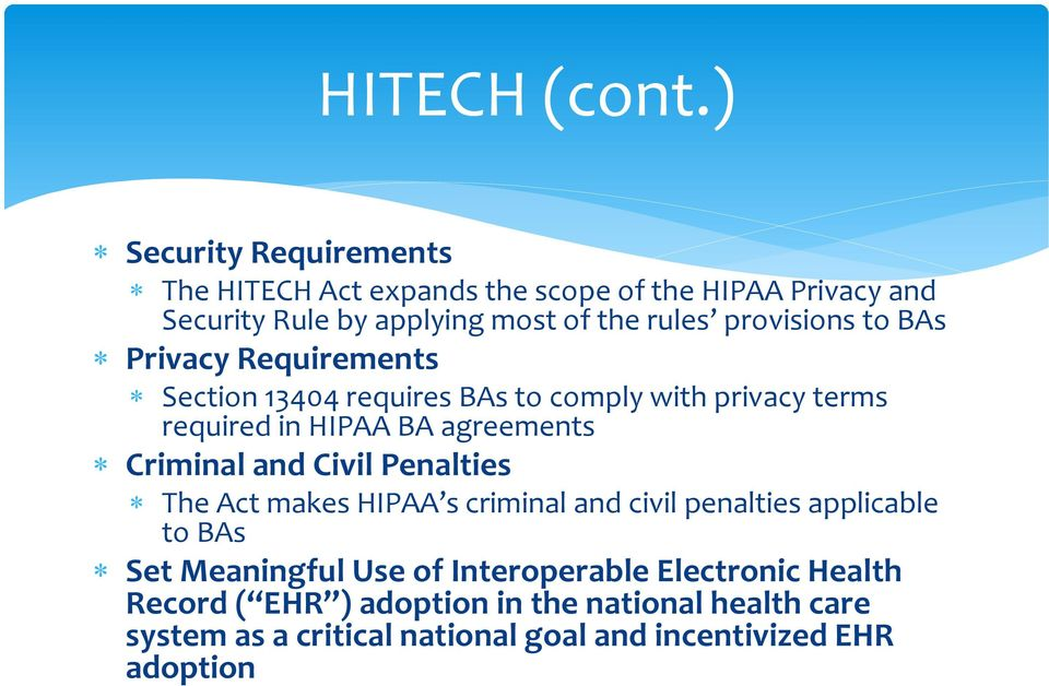 provisions to BAs Privacy Requirements Section 13404 requires BAs to comply with privacy terms required in HIPAA BA agreements