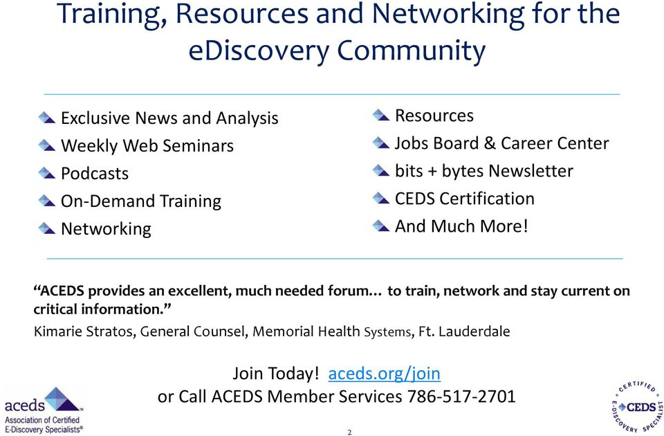And Much More! ACEDS provides an excellent, much needed forum to train, network and stay current on critical information.