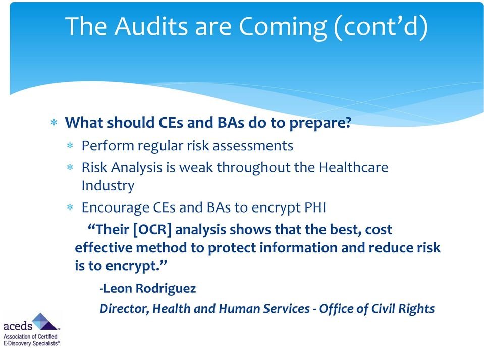 Encourage CEs and BAs to encrypt PHI Their [OCR] analysis shows that the best, cost effective