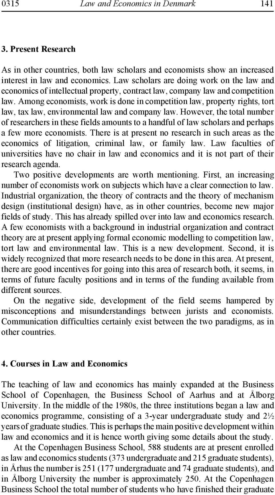 Among economists, work is done in competition law, property rights, tort law, tax law, environmental law and company law.
