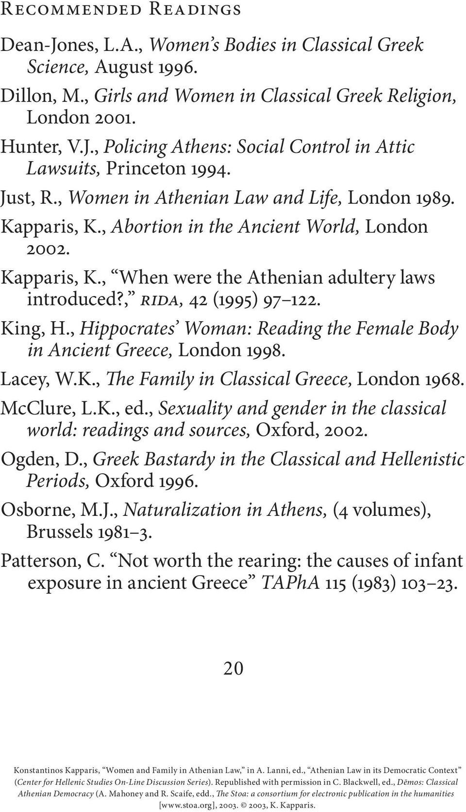 King, H., Hippocrates Woman: Reading the Female Body in Ancient Greece, London 1998. Lacey, W.K., e Family in Classical Greece, London 1968. McClure, L.K., ed.