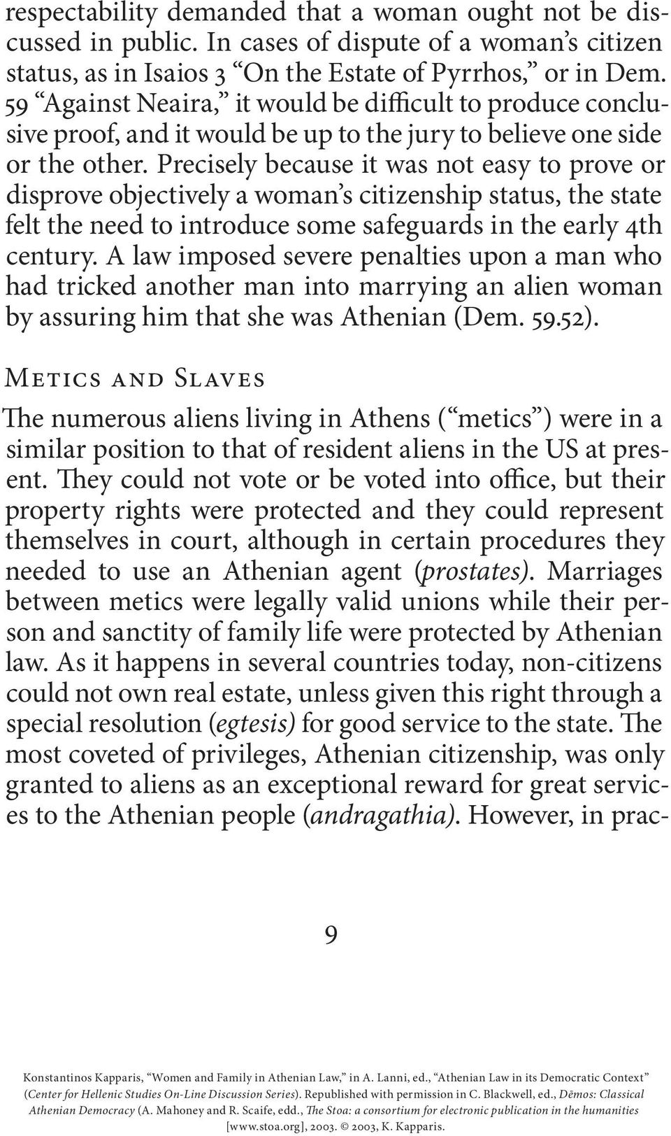 Precisely because it was not easy to prove or disprove objectively a woman s citizenship status, the state felt the need to introduce some safeguards in the early 4th century.